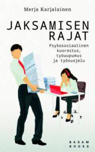 Merja Karjalainen Jaksamisen rajat - Psykososiaalinen kuormitus, työuupumus ja työsuojelu